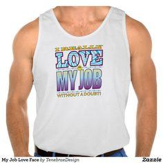 My Job Love Face Tank Tank Tops