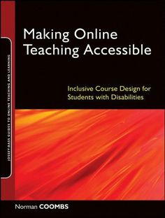 Making Online Teaching Accessible: Inclusive Course Design for Students with Disabilities (Jossey-Bass Guides to Online Teaching and Learning) by Norman Coombs. $19.64. 194 pages. Author: Norman Coombs. Publisher: Jossey-Bass; 1 edition (August 26, 2010)