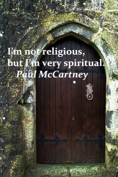 """""""I'm not religious, but I'm very spiritual.""""  -- Paul McCartney – An insightful distinction of the heart on image taken in Ireland by Florence McGinn – Enjoy more insights at the Pinterest board, """"Whispered Words of Wisdom"""" at http://pinterest.com/fmcginn/whispered-words-of-wisdom/"""