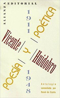 Poesía y poética : (1911-1948) / Vicente Huidobro ; antología comentada por René de Costa Publicación Madrid : Alianza, D.L. 1996