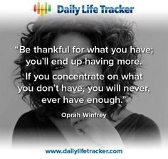 """Be thankful for what you have; you'll end up having more. If you concentrate on what you don't have, you will never, ever have enough."" Oprah Winfrey. #inspiration #quote #thankful"