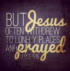 Luke But Jesus Often Withdrew To Lonely Places And Prayed