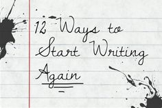 12 Ways to Start WritingAgain