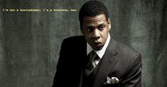 """I'm not a businessman. I'm a business, man"" - Jay-Z"
