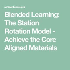 Blended Learning: The Station Rotation Model - Achieve the Core Aligned Materials