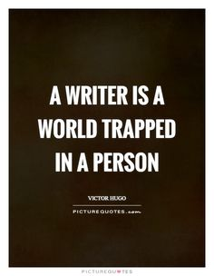 A writer is a world trapped in a person. Picture Quotes.