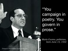 """Quote of the Day for June 15 — """"You campaign in poetry. You govern in prose."""" Mario Cuomo, politician, born June 15, 1932"""