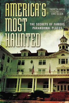 America's Most Haunted: The Secrets of Famous Paranormal Places, by Theresa Argie and Eric Olsen