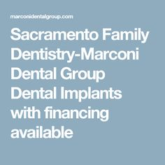 Sacramento Family Dentistry-Marconi Dental Group Dental Implants with financing available