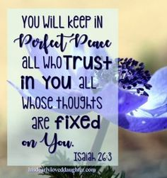 You will keep in perfect peace all who trust in You. All whose thoughts are fixed on You. Isaiah 26:3 #Verses #Bible #Scripture #truth #WordOfGod #HisDearlyLovedDaughter