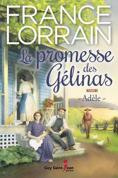 La promesse des Gélinas - Adèle (tome 1) - France Lorrain