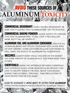 How to detox from aluminum toxicity? Here are 4 ways to detox your brain & body: #1 Avoid products that contain aluminum, #2 Consume foods that contain silica, #3 Consume foods that detoxify the body from heavy metals & #4 Use other heavy metal detoxification modalities. Click on the image above to read on as Dr. Veronique Desaulniers also discusses some of the most common sources of aluminum toxicity & suggests some alternatives. Check it out. Please re-pin to help us educate others.