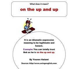 'on the up and up' - honest and can be trusted