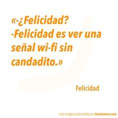 ¿Felicidad? -Felicidad es ver una señal wi-fi sin candadito.