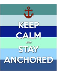 Keep Calm and Stay Anchored Made this for Girl's Camp The Brown Family Travelers: Quotes/Posters
