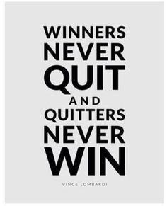 Winners Never Quit and Quitters Never Win - Vince Lombardi (This was Brandyn's Favorite Quote. Words Quotes, Me Quotes, Motivational Quotes, Inspirational Quotes, Sayings, Career Quotes, Band Quotes, Motivational Pictures, Truth Quotes
