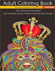 Amazon.com: Adult Coloring Book Animals: The Ultimate Stress Relief with Animals, Henna Flowers and Mandala Designs (9781976470066): Unibul Press, Adult Coloring Books, Mariana Dragomirova: Books