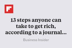 13 steps anyone can take to get rich, according to a journalist who spent his career studying millionaires http://flip.it/Amk83
