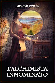 Leggere In Silenzio: SCRITTORI EMERGENTI #60 : L'Alchimista Innominato ...