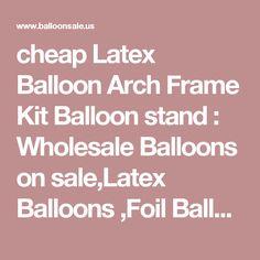 cheap Latex Balloon Arch Frame Kit Balloon stand : Wholesale Balloons on sale,Latex Balloons ,Foil Balloons ,Balloons Accessories ,Party Decoration Balloons for good Party Decoration idea
