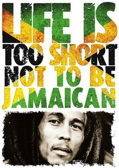 Life is too short not to be a Jamaican. Jamaica Love
