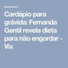 Cardápio para grávida: Fernanda Gentil revela dieta para não engordar - Vix