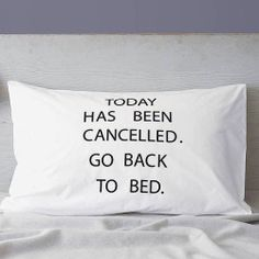 Today has been cancelled. Go back to bed. // so NEED this pillowcase! Haha! #product_design