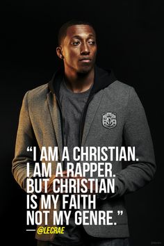 """I am a CHRISTIAN, I am a rapper but Christian is my faith not my genre"". - Lecrae"