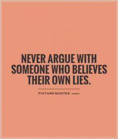 No contact is the only way to go. Don't take their bait. Never argue with someone who believes their own lies. No more not in my world! divorce quotes #divorce True Quotes About Life, Truth Quotes, Wisdom Quotes, Quotes To Live By, Quote Life, Quotes About Lying, Why Me Quotes, Fact Quotes, Quotes Quotes