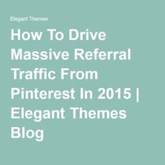How To Drive Massive Referral Traffic From Pinterest In 2015 | Elegant Themes Blog