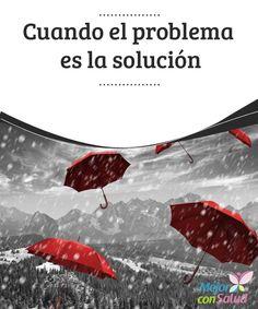 Cuando el problema es la solución  ¿Alguna vez has pensado en si la solución a tus problemas se encontraba en el mismo problema? Puede que te resulte inaudito, pero así es.