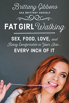Fat Girl Walking: Sex, Food, Love, and Being Comfortable in Your Skin...Every Inch of It: Brittany Gibbons: 9780062343031: Amazon.com: Books