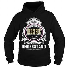 degeorge  Its a degeorge Thing You Wouldnt Understand  T Shirt Hoodie Hoodies YearName Birthday