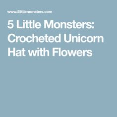 5 Little Monsters: Crocheted Unicorn Hat with Flowers