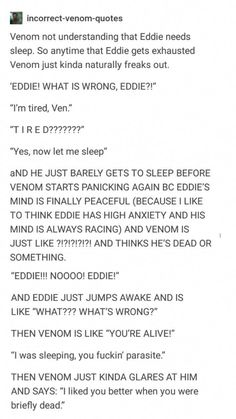 I think venom would be able to feel that Eddie was fine(or alive at least) and so he wouldn't worry he's dead he'd just wanna know wtf was going on bc hes a curious ass parasite,<<nah he doesn't know what sleep is Marvel Funny, Marvel Memes, Marvel Dc Comics, Marvel Avengers, Marvel Venom, Dc Memes, Fandoms, Marvel Cinematic Universe, Dc Universe
