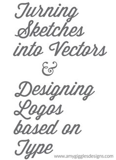Turning Sketches into Vectors & Designing Logos based on Type