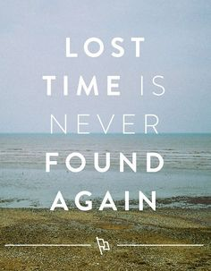 spend time with your kids now because once it's gone you'll never get it back/Lost time is never found again.