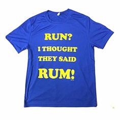 Run? I Thought They Said Rum! - Men's Royal Blue Dri Fit ... https://www.amazon.com/dp/B0195ECSII/ref=cm_sw_r_pi_dp_uMfFxbE5GSQR3