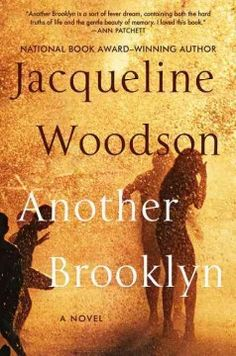 Another Brooklyn by Jacqueline Woodson. Torn between the fantasies of her youth and the realities of a life marked by violence and abandonment, August reunites with a beloved old friend who challenges her to reconcile her past and come to terms with the difficulties that forced her to grow up too quickly.
