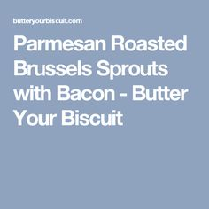 Parmesan Roasted Brussels Sprouts with Bacon - Butter Your Biscuit