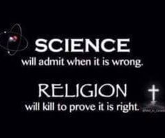 It might take a while for science to admit it's wrong but at least it does!