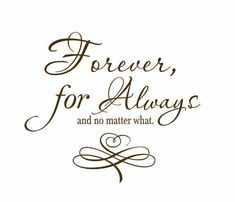 """""""Forever, for Always, and no matter what"""" <3 I need this wall decal for our bedroom"""