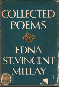 Edna St. Vincent Milay - my heart reads her words and rejoices in the finding of a  kindred spirit.