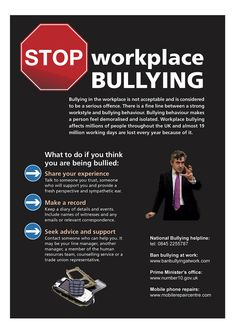"United Kingdom Stop Workplace Bullying Poster....  What to do...  What it says:  ""BULLYING BEHAVIOR makes a person feel demoralised and isolated. Workplace bullying affects millions of people throughout the UK and almost 19 million days are lost every year because of it."""