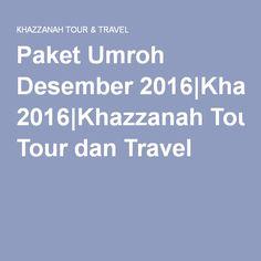 Paket Umroh Desember 2016|Khazzanah Tour dan Travel