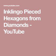 Inklingo Pieced Hexagons from Diamonds - YouTube