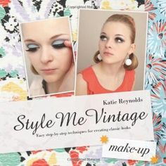 Style Me Vintage: Make Up: Easy Step-by-Step Techniques for Creating Classic Looks: Katie Reynolds: 9781862059184: Amazon.com: Books