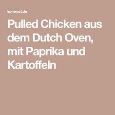 Pulled Chicken aus dem Dutch Oven, mit Paprika und Kartoffeln