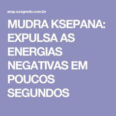 MUDRA KSEPANA: EXPULSA AS ENERGIAS NEGATIVAS EM POUCOS SEGUNDOS
