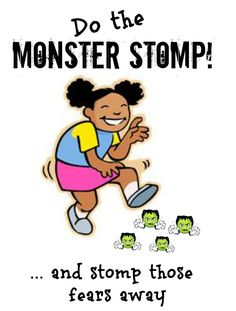 Monster Stomp Song- a silly little stomping dance.  Let's stomp those fears away!